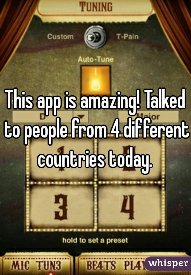 This app is amazing! Talked to people from 4 different countries today.