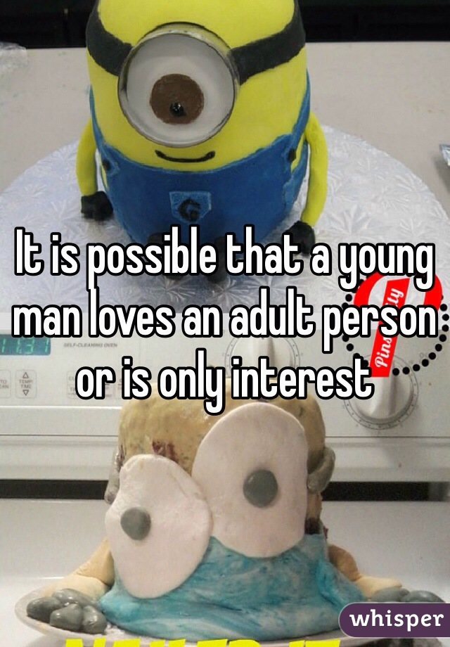 It is possible that a young man loves an adult person or is only interest