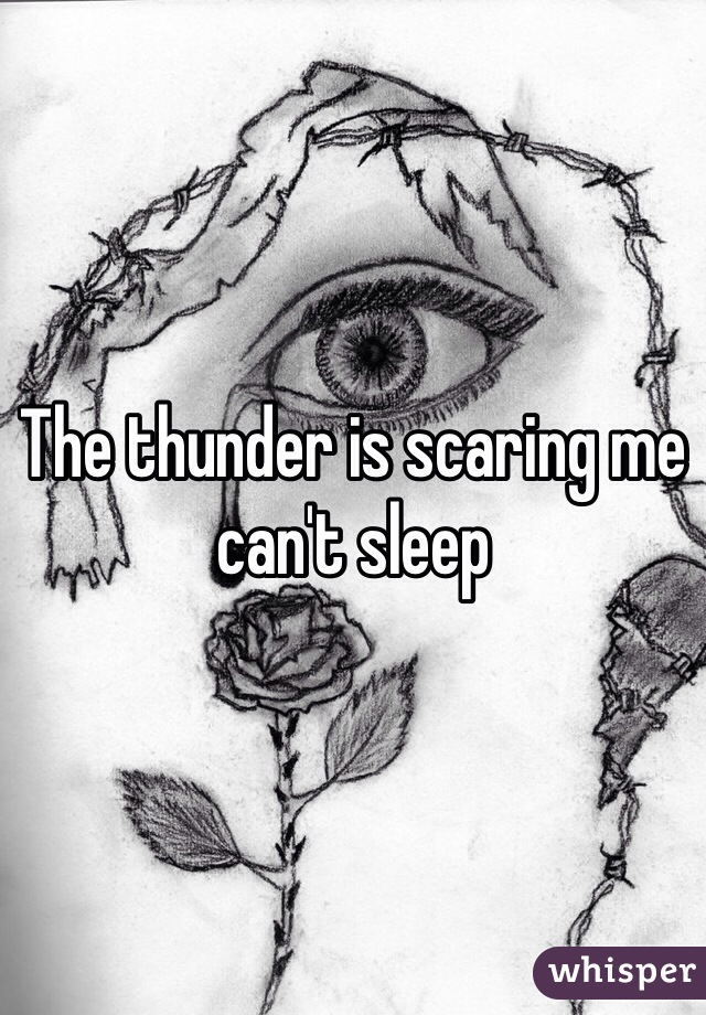 The thunder is scaring me can't sleep