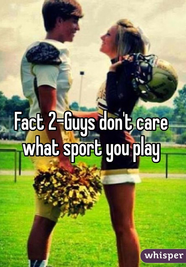 Fact 2-Guys don't care what sport you play
