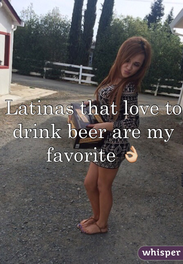 Latinas that love to drink beer are my favorite 👌