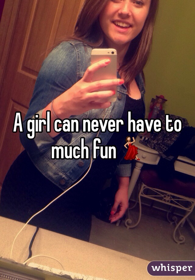 A girl can never have to much fun💃