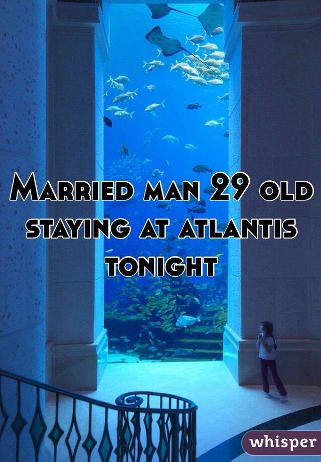 Married man 29 old staying at atlantis tonight