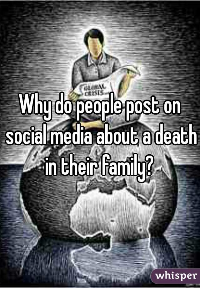 Why do people post on social media about a death in their family?