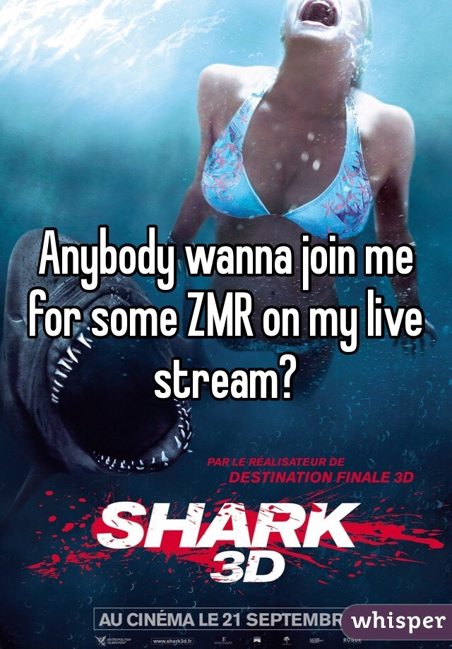 Anybody wanna join me for some ZMR on my live stream?