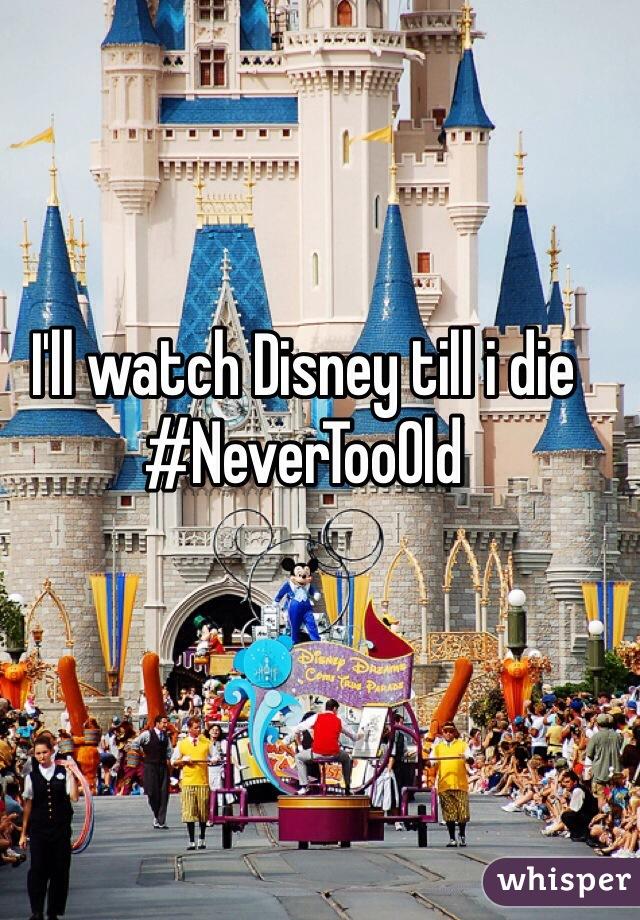 I'll watch Disney till i die #NeverTooOld