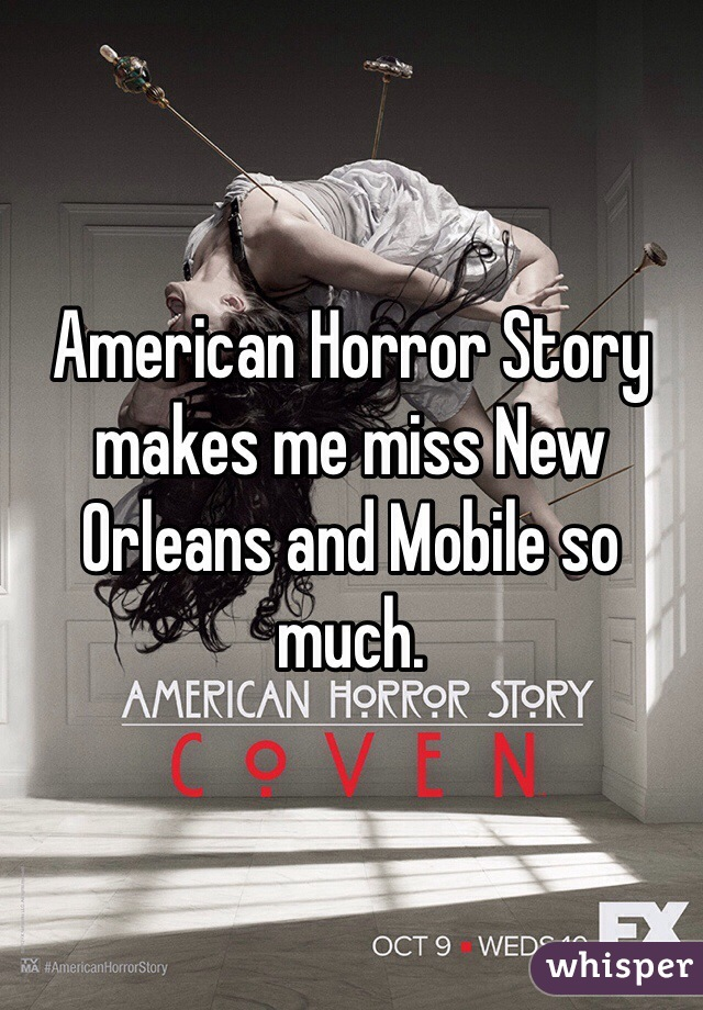 American Horror Story makes me miss New Orleans and Mobile so much.