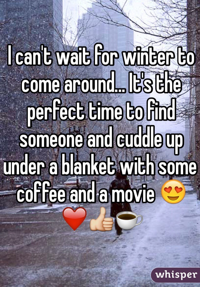 I can't wait for winter to come around... It's the perfect time to find someone and cuddle up under a blanket with some coffee and a movie 😍❤️👍☕️
