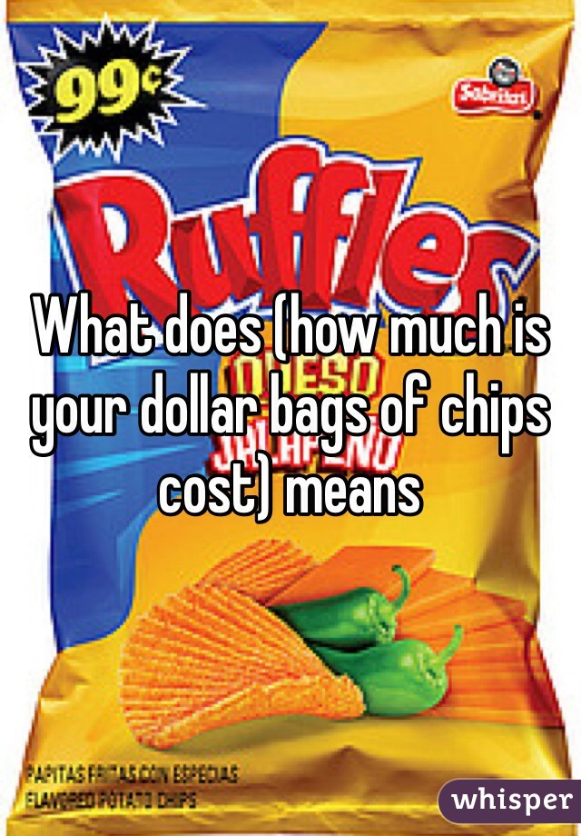 What does (how much is your dollar bags of chips cost) means