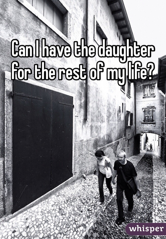 Can I have the daughter for the rest of my life?