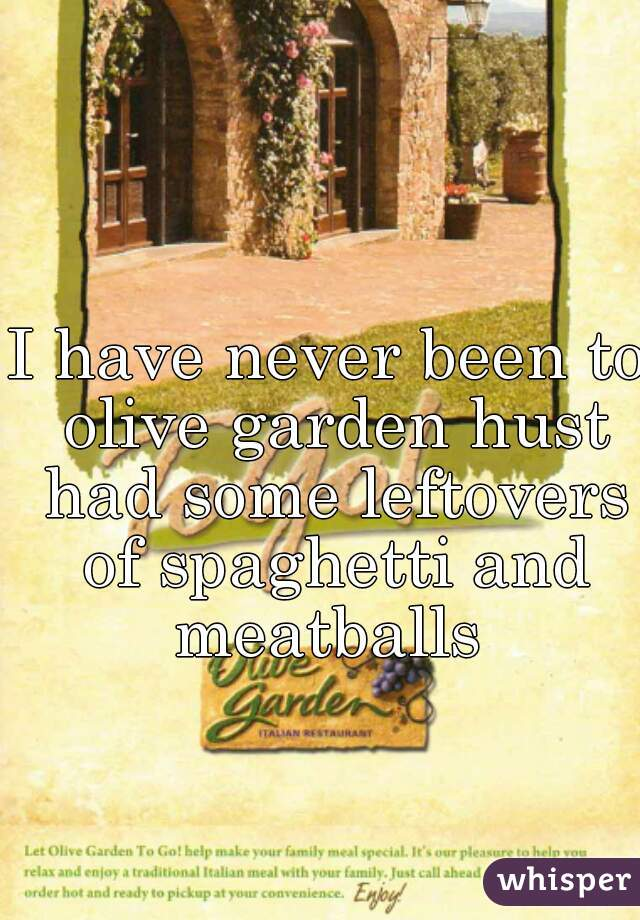 I have never been to olive garden hust had some leftovers of spaghetti and meatballs