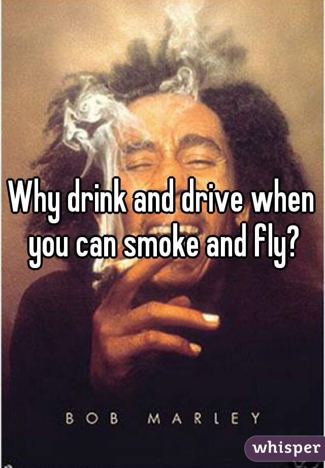Why drink and drive when you can smoke and fly?