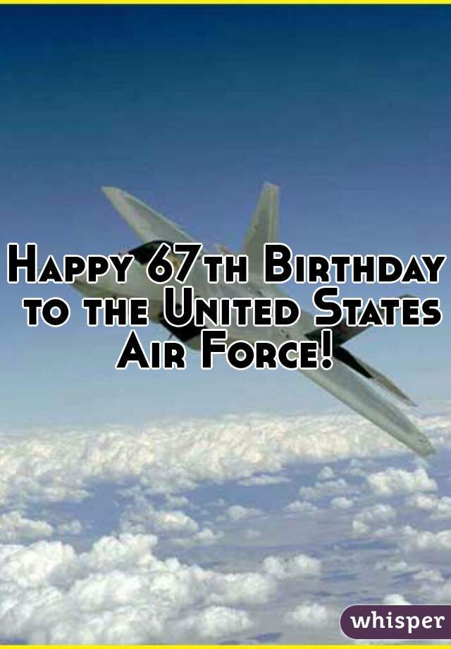 Happy 67th Birthday to the United States Air Force!