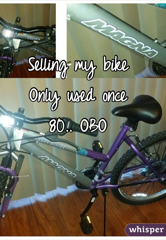 Selling my bike Only used once  80.. OBO