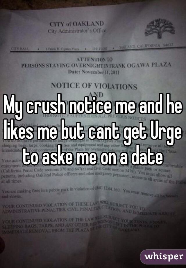 My crush notice me and he likes me but cant get Urge to aske me on a date