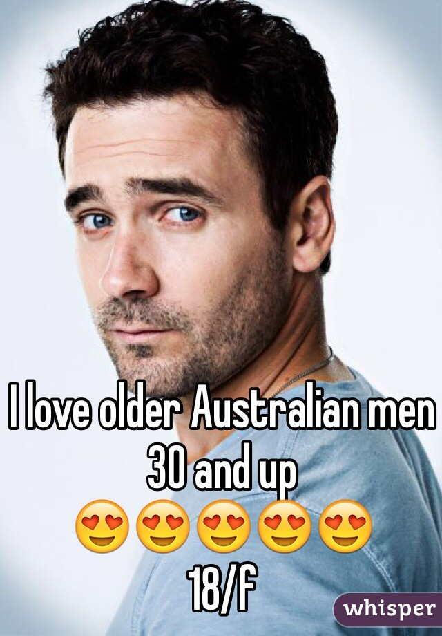 I love older Australian men 30 and up 😍😍😍😍😍 18/f