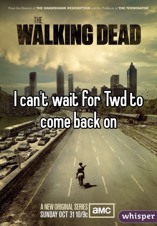 I can't wait for Twd to come back on