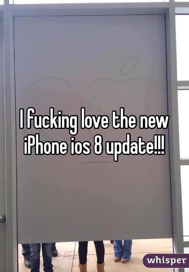 I fucking love the new iPhone ios 8 update!!!