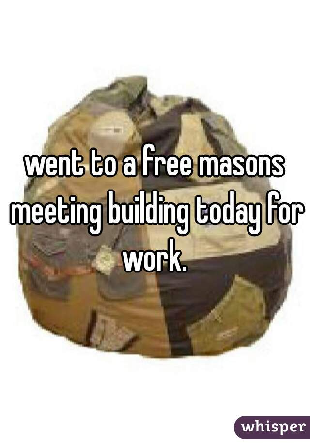 went to a free masons meeting building today for work.