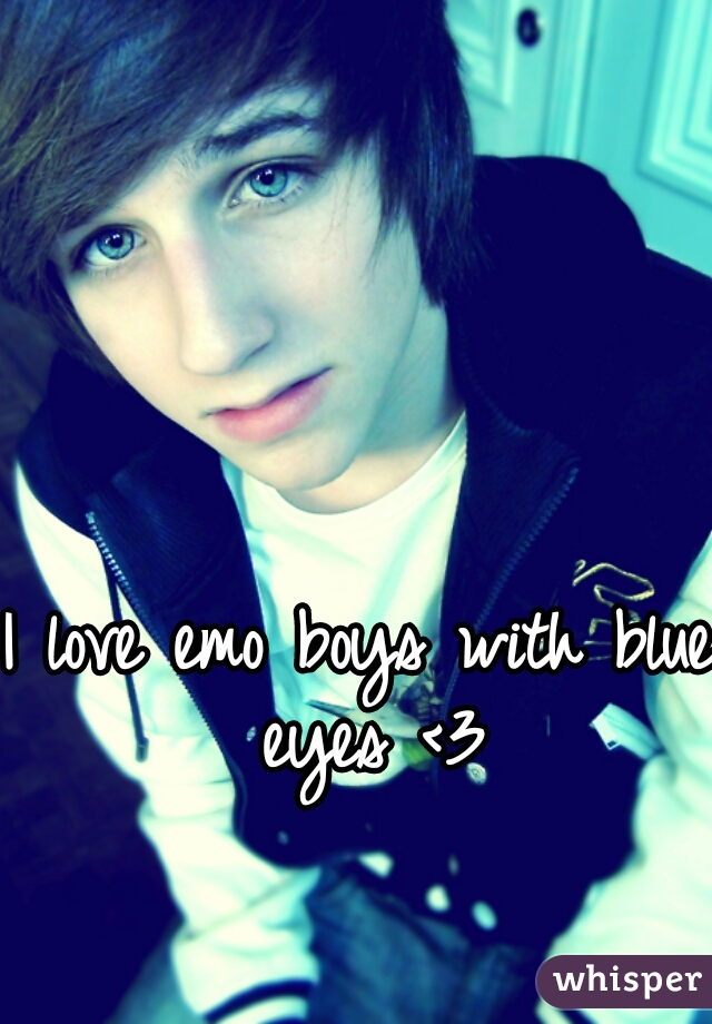 I love emo boys with blue eyes <3