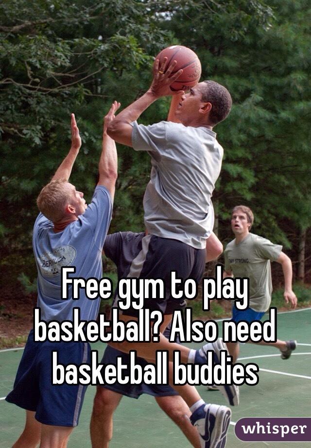 Free gym to play basketball? Also need basketball buddies
