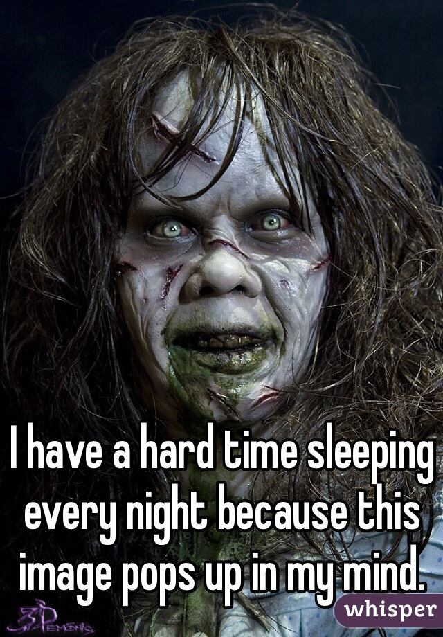 I have a hard time sleeping every night because this image pops up in my mind.