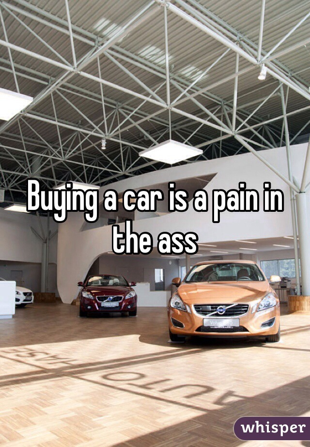 Buying a car is a pain in the ass