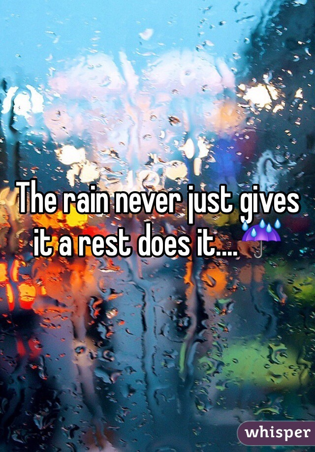 The rain never just gives it a rest does it....☔️