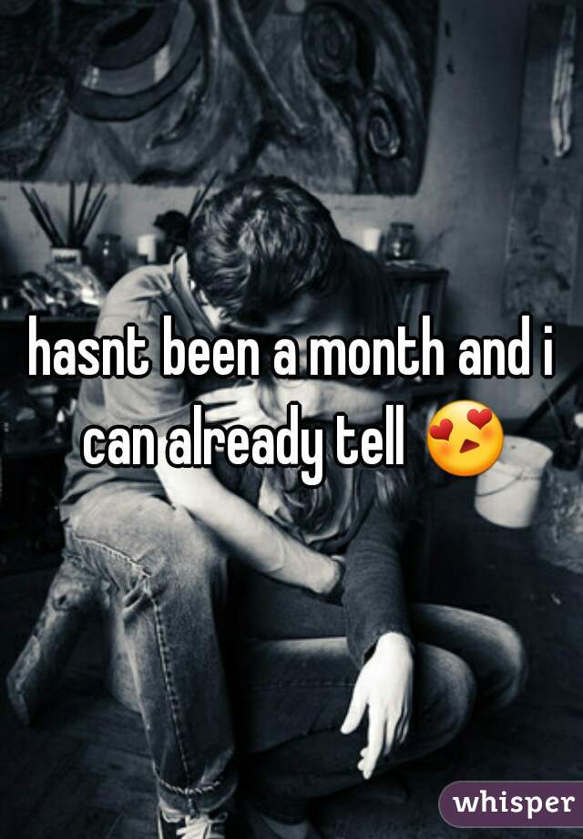 hasnt been a month and i can already tell 😍