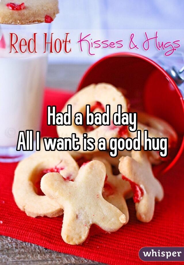 Had a bad day All I want is a good hug