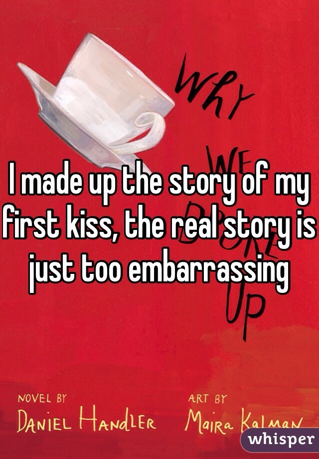 I made up the story of my first kiss, the real story is just too embarrassing