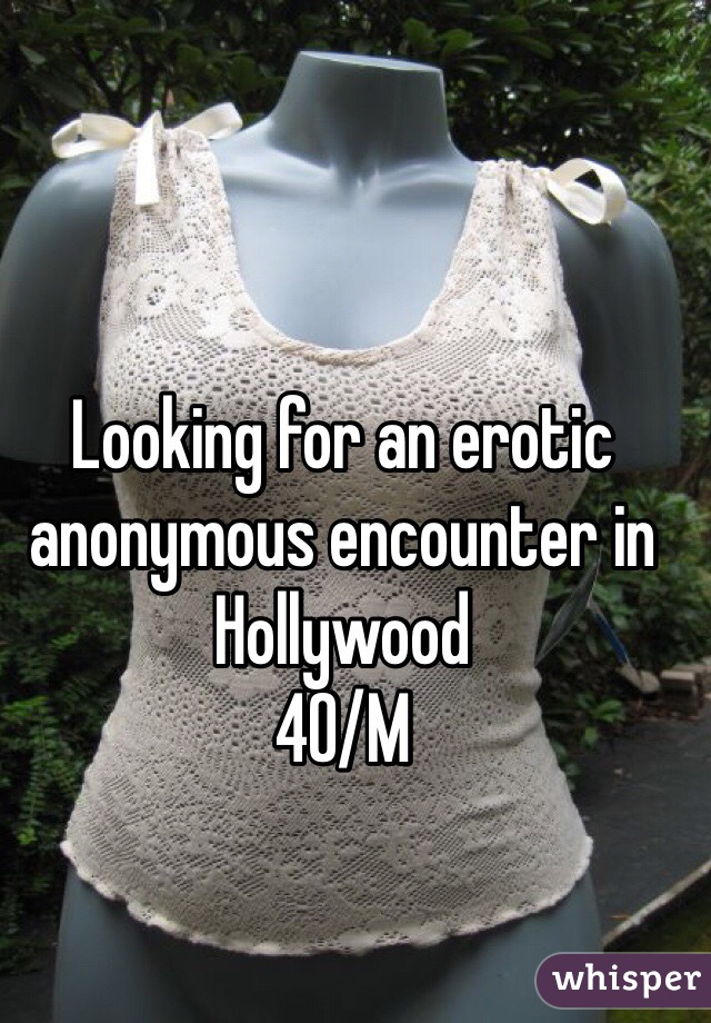 Looking for an erotic anonymous encounter in Hollywood 40/M
