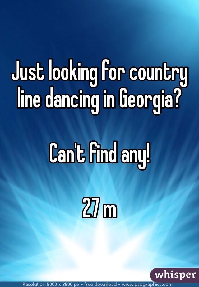 Just looking for country line dancing in Georgia?   Can't find any!   27 m