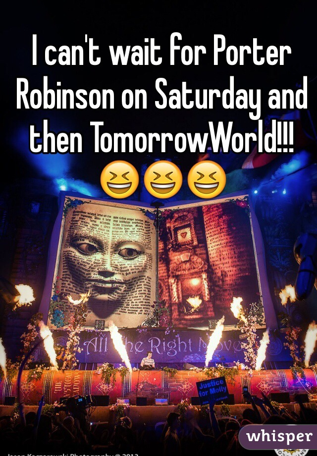 I can't wait for Porter Robinson on Saturday and then TomorrowWorld!!!😆😆😆