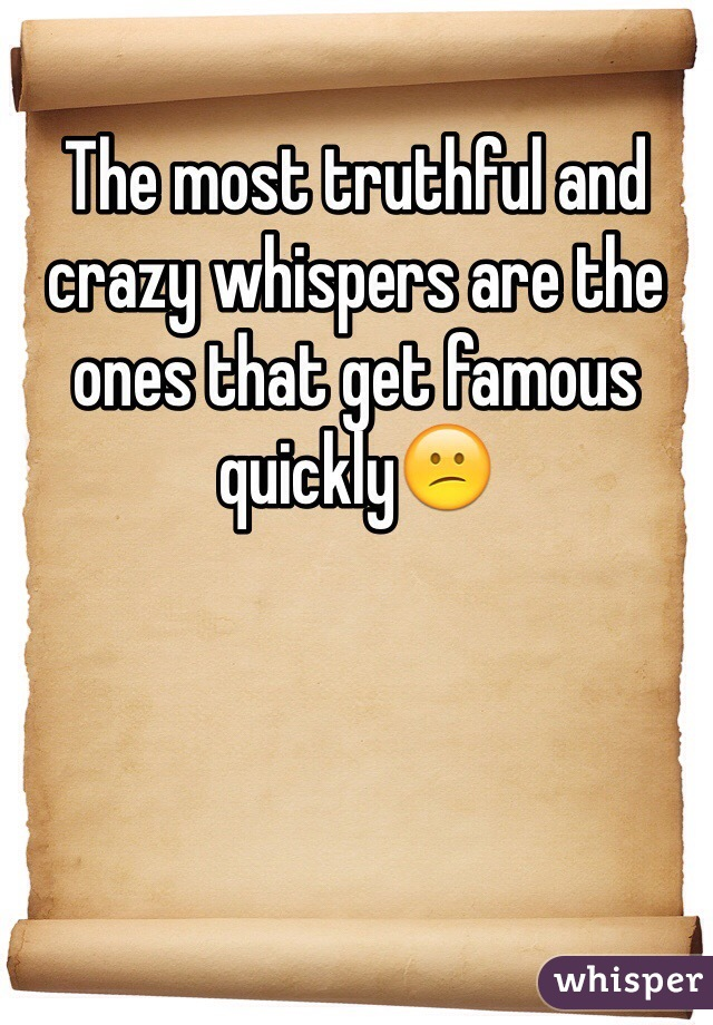 The most truthful and crazy whispers are the ones that get famous quickly😕