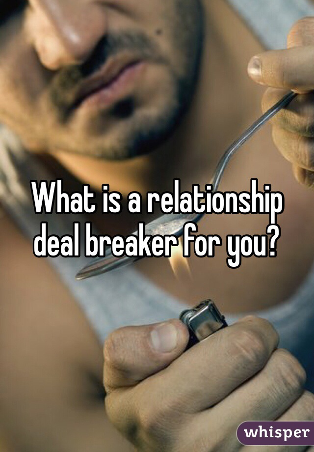 What is a relationship deal breaker for you?