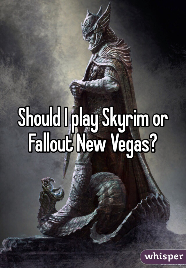 Should I play Skyrim or Fallout New Vegas?