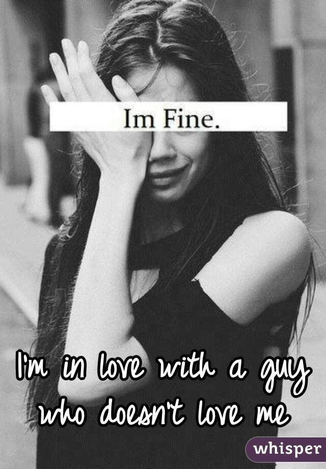 I'm in love with a guy who doesn't love me