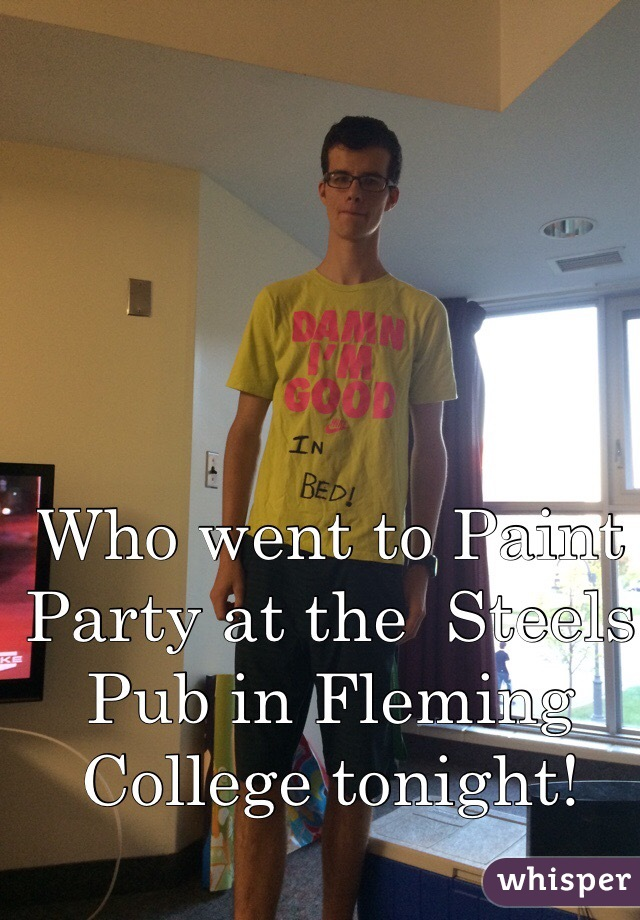 Who went to Paint Party at the  Steels Pub in Fleming College tonight!