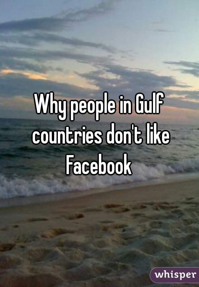 Why people in Gulf countries don't like Facebook