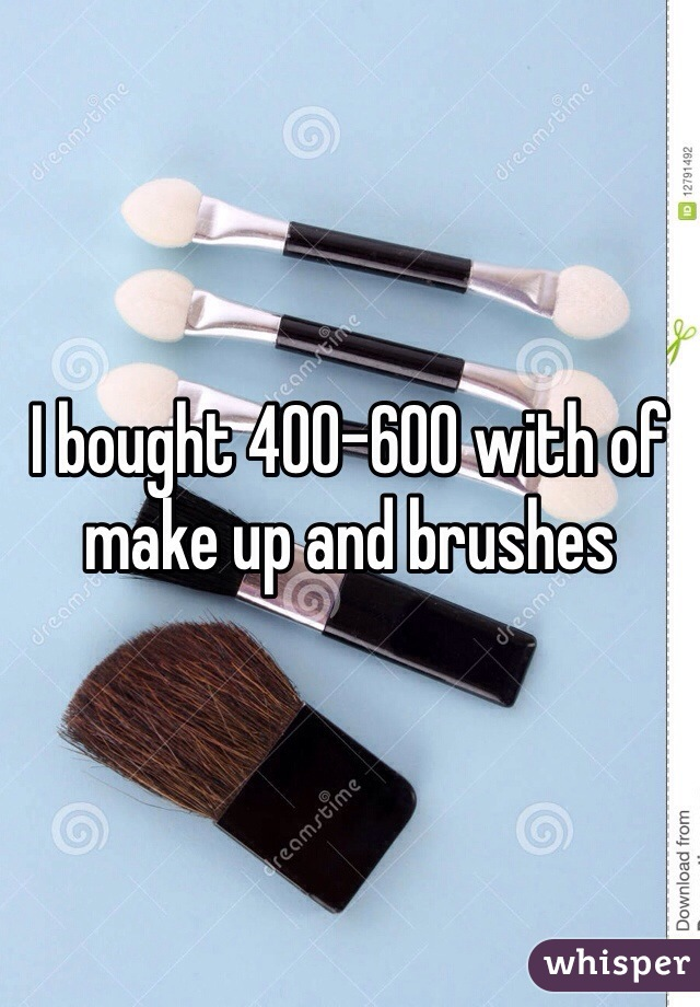 I bought 400-600 with of make up and brushes