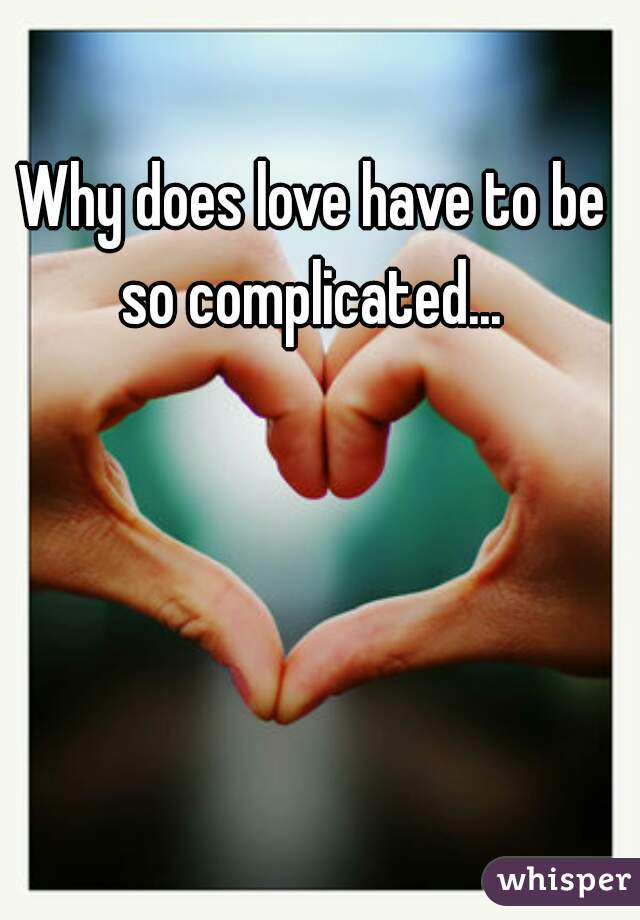 Why does love have to be so complicated...
