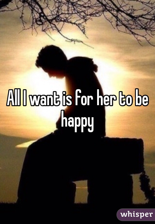 All I want is for her to be happy