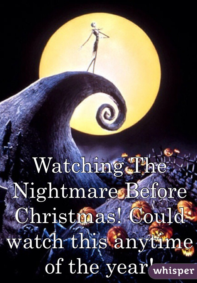Watching The Nightmare Before Christmas! Could watch this anytime of the year!