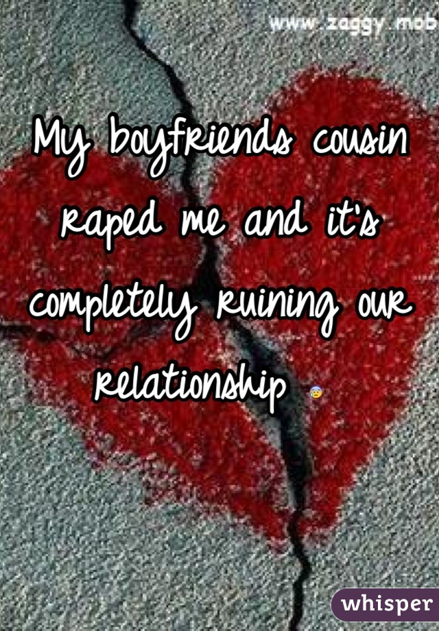 My boyfriends cousin raped me and it's completely ruining our relationship 😰