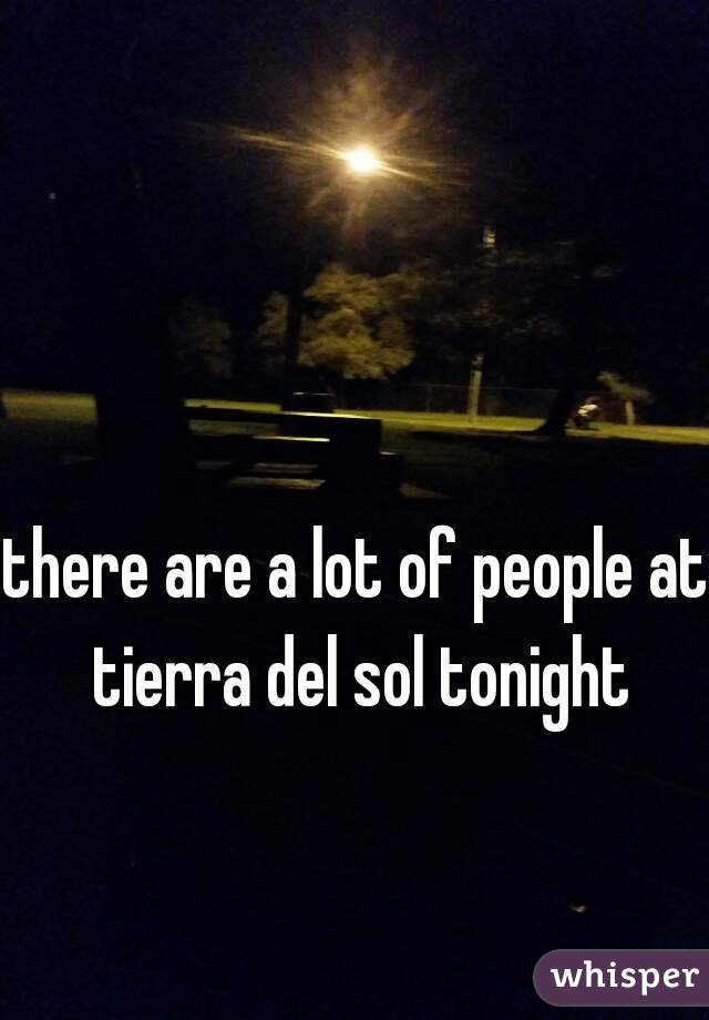 there are a lot of people at tierra del sol tonight