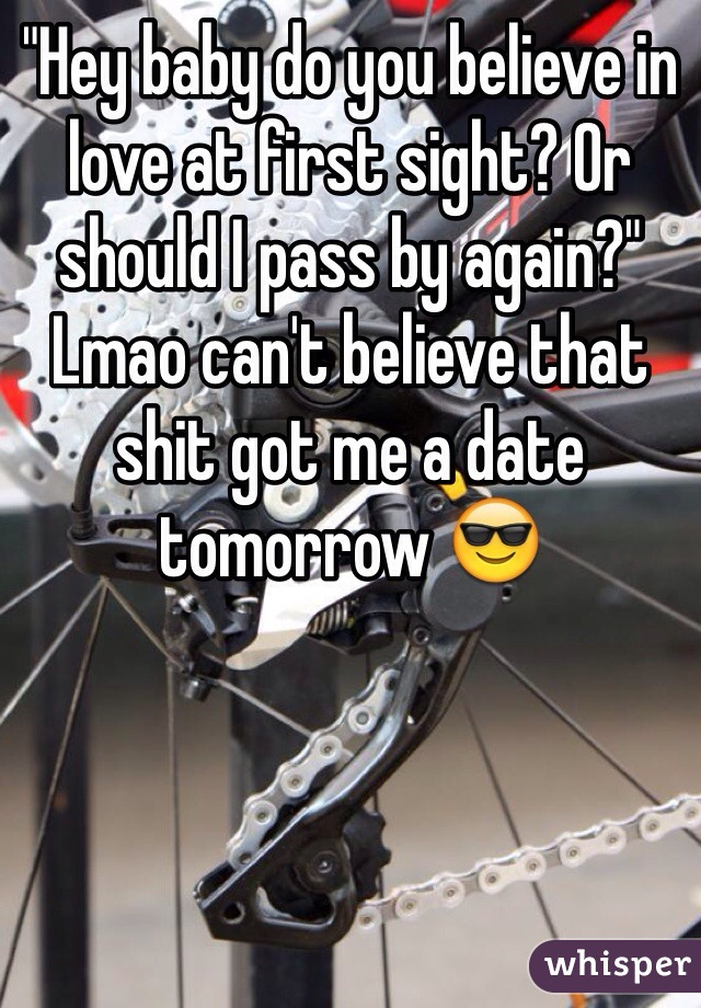 """""""Hey baby do you believe in love at first sight? Or should I pass by again?"""" Lmao can't believe that shit got me a date tomorrow 😎"""