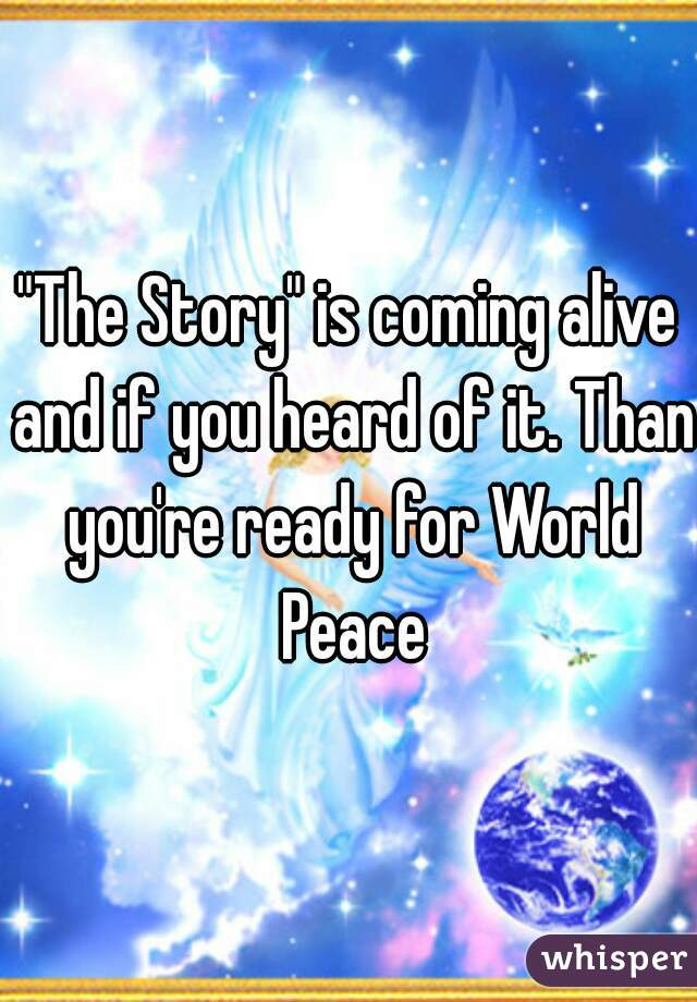 """""""The Story"""" is coming alive and if you heard of it. Than you're ready for World Peace"""