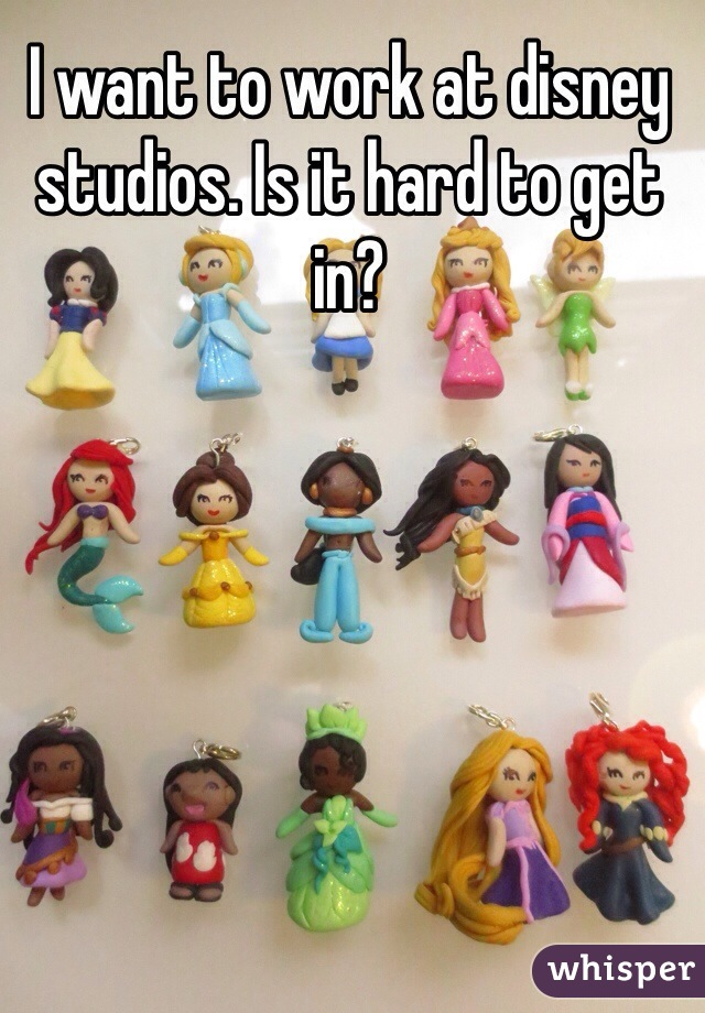 I want to work at disney studios. Is it hard to get in?