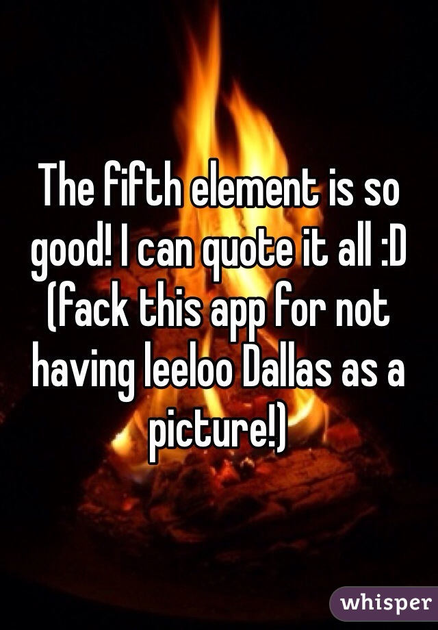 The fifth element is so good! I can quote it all :D (fack this app for not having leeloo Dallas as a picture!)